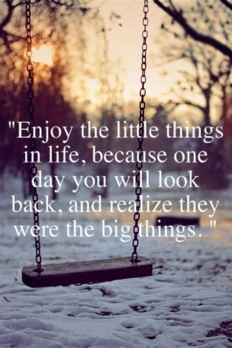 Enjoy the little things in life, because one day you will